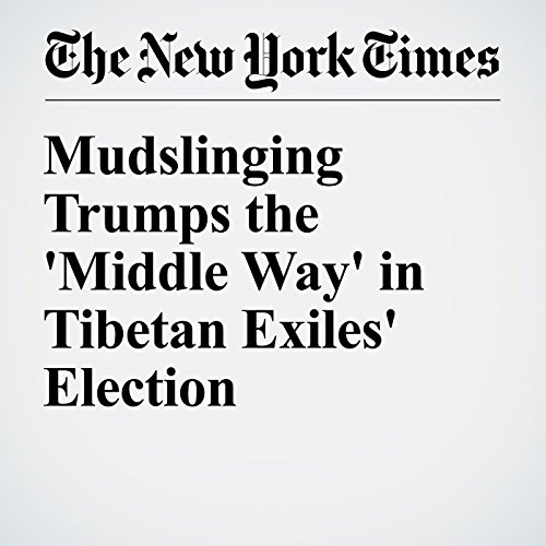 Mudslinging Trumps the 'Middle Way' in Tibetan Exiles' Election cover art