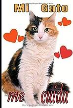 Mi gato me cuida: Cuaderno de seguimiento para los que cuidan de su gato y no quieren descuidar nada:  La caja de arena, el rascador, el árbol para gatos, sus juguetes favoritos...