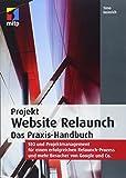 Projekt Website Relaunch: Das Praxis-Handbuch: SEO und Projektmanagement für einen erfolgreichen Relaunch-Prozess und mehr Besucher von Google und Co. (mitp Professional)