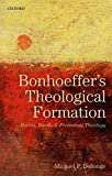 Bonhoeffer's Theological Formation: Berlin, Barth, and Protestant Theology - Michael P. DeJonge