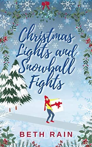 Christmas Lights and Snowball Fights: The perfect feel-good cosy festive romance by [Beth Rain]