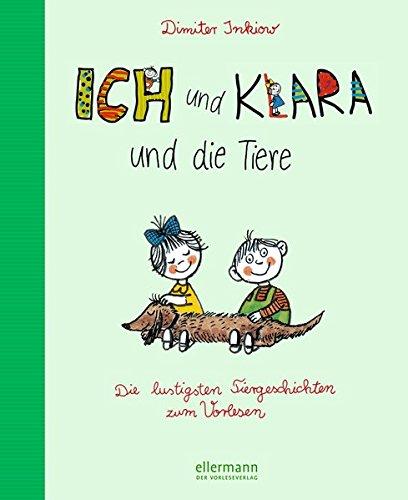 Ich und Klara und die Tiere: Die lustigsten Tiergeschichten zum Vorlesen (Grosse Vorlesebücher)