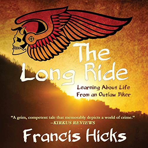The Long Ride: Learning about Life from an Outlaw Biker                   By:                                                                                                                                 Francis Hicks                               Narrated by:                                                                                                                                 Francis Hicks                      Length: 7 hrs and 13 mins     Not rated yet     Overall 0.0