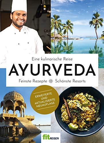 Das Ayurveda-Kochbuch von Fit Reisen: Eine kulinarische Reise. Feinste Rezepte - Schönste Resorts - 2. Auflage 2020
