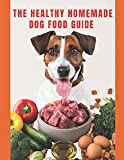 Healthy Homemade Dog Food Guide: For a healthier and long-lived dog