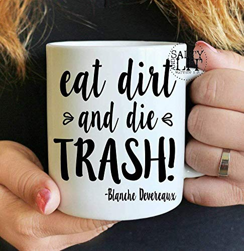 EAT DIRT and Die Trash Funny Golden Girl 11oz Mug Blanche Devereaux Funny Golden Girl Quotes The Golden Girls Best Friend Mugs 11 oz coffee mugs for men women
