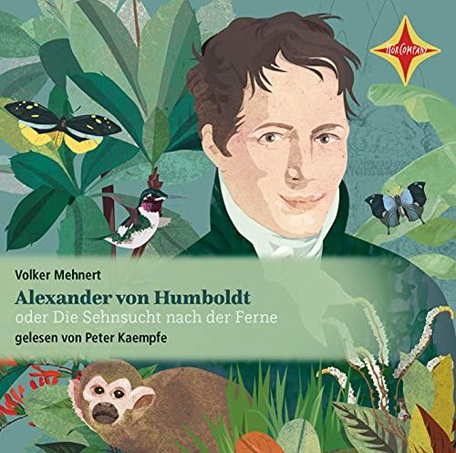 Alexander von Humboldt: oder Die Sehnsucht nach der Ferne - gelesen von Peter Kaempfe, 2 CDs, ca. 2 Std.