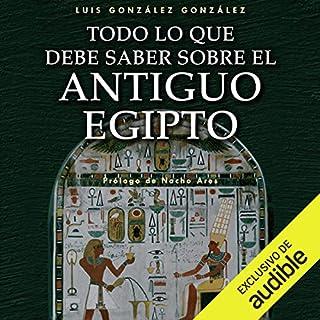 Todo lo que debe saber sobre el Antiguo Egipto (Narración en Castellano) [Everything You Need to Know About Ancient Egypt] audiobook cover art