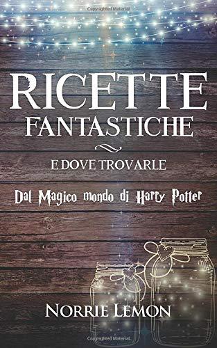 Ricette Fantastiche e dove Trovarle: dal Magico mondo di Harry Potter
