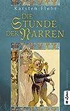 Die Stunde der Narren: Historischer Roman