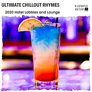 Ultimate Chillout Rhymes - 2020 Hotel Lobbies And Lounge