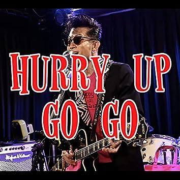 HURRY UP GO GO