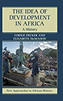 The Idea of Development in Africa: A History (New Approaches to African History)