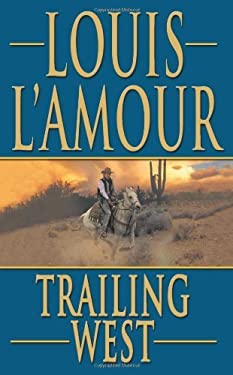 Trailing West by Louis L'Amour (2008-08-01)