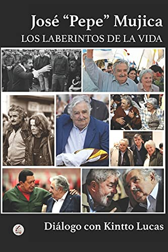 José 'Pepe' Mujica: LOS LABERINTOS DE LA VIDA
