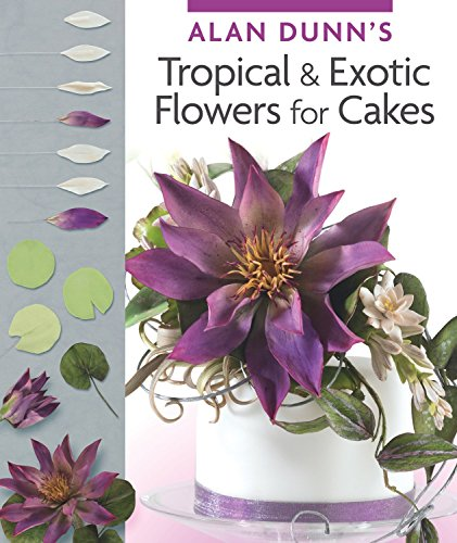 Alan Dunn's Tropical & Exotic Flowers for Cakes (IMM Lifestyle Books)