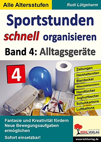 Sportstunden schnell organisieren / Band 4: Alltagsgeräte: Zeitungen, Haushaltsrollen, Bierdeckel, Wäscheklammern, Handtücher, Joghurtbecher, Schuhkartons, Luftballons