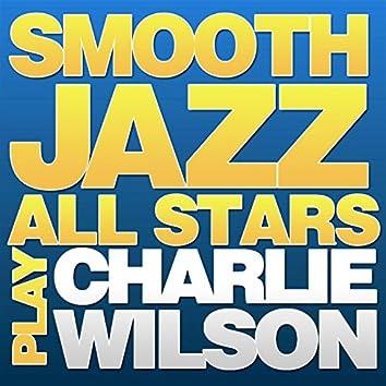 Smooth Jazz All Stars Play Charlie Wilson