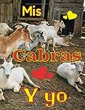 Mis cabras y yo: Registro especialmente diseñado para los amantes de las cabras / Organizar y seguir la información vital e indispensable para todo su ganado
