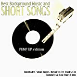 Best Background Music Short Songs (Pump Up Edition): Interludes, Short Tunes, Royalty Free Tracks for Commercial and Short Films