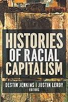 Histories of Racial Capitalism (Columbia Studies in the History of U.s. Capitalism)