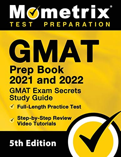GMAT Prep Book 2021 and 2022 - GMAT Exam Secrets Study Guide, Full-Length Practice Test, Includes Step-by-Step Review Video Tutorials: [5th Edition]