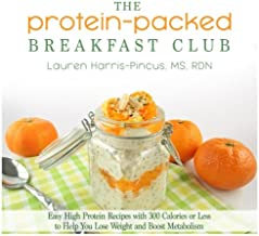 The Protein-Packed Breakfast Club: Easy High Protein Recipes with 300 Calories or Less to Help You Lose Weight and Boost M...