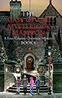 The Case of The Mysterious Mansion: A Four Cousins Christmas Mystery