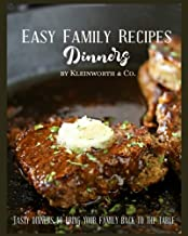 Easy Family Recipes - Dinners: Tasty Dinners to Bring Your Family Back to the Table