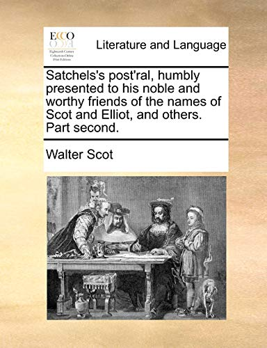 Satchels's post'ral, humbly presented to his noble and worthy friends of the names of Scot and Elliot, and others. Part second.
