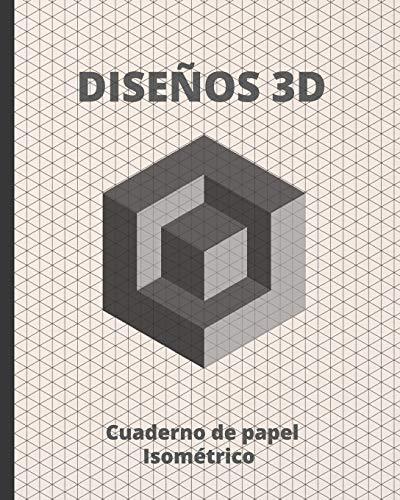Diseños 3D: Cuaderno de Papel Isométrico Para Realizar Diseños En Arquitectura, Ingenieria,...