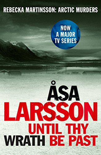 Until Thy Wrath Be Past: Rebecka Martinsson: Arctic Murders – Now a Major TV Series (English Edition)