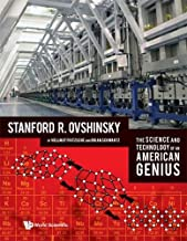 Science and Technology of an American Genius, The: Stanford R Ovshinsky