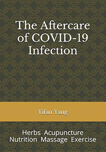 The Aftercare of COVID-19 Infection: Herbs Acupuncture Nutrition Massage Exercise