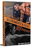 ALLENAMENTO A CASA; il miglior metodo efficace per creare il tuo fisico perfetto; esercizi per aumentare la massa muscolare e bruciare i grassi senza andare in palestra.