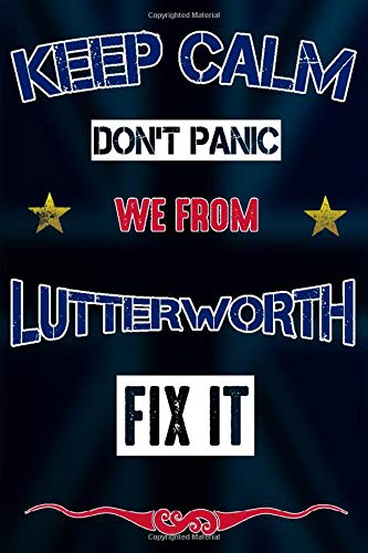 Keep Calm don't panic we from Lutterworth fix it: Notebook | Journal...