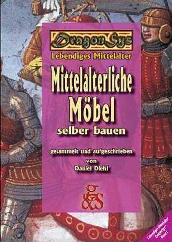 Mittelalterliche Möbel selber bauen: DragonSys - Lebendiges Mittelalter von Daniel Diehl ( 1. Februar 2011 )