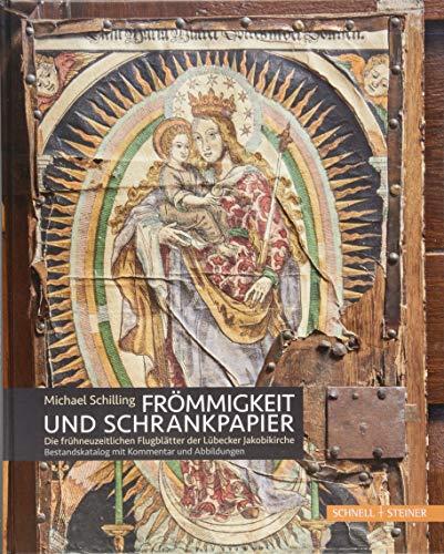 Frömmigkeit und Schrankpapier: Die frühneuzeitlichen Flugblätter der Lübecker Jakobikirche