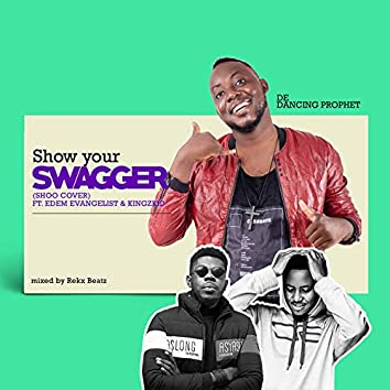 Show Your Swagger (feat. Edem Evangelist, Kingzkid) [Shoo Cover]