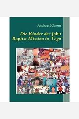 { DIE KINDER DER JOHN BAPTIST MISSION IN TOGO (GERMAN) } By Klamm, Andreas ( Author ) [ Aug - 2008 ] [ Paperback ] Taschenbuch