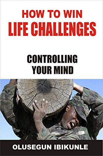How To Win Life Challenges: Controlling Your Mind (Success Motivation, Successful Habits, Mind Tools, Controlling Emotions)