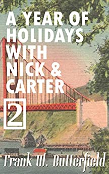 A Year of Holidays with Nick & Carter: Volume 2 by [Frank W. Butterfield]