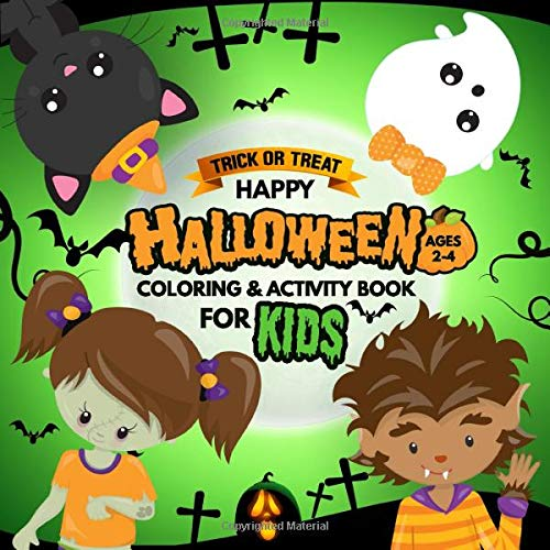 Trick or Treat Happy Halloween Coloring and Activity Book for Kids: Fun Coloring and Learning for Toddler Ages 2-4