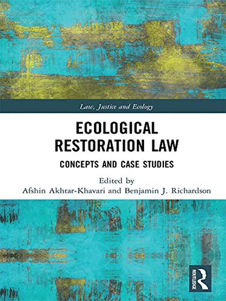 アパート反毒スキームEcological Restoration Law: Concepts and Case Studies (Law, Justice and Ecology) (English Edition)