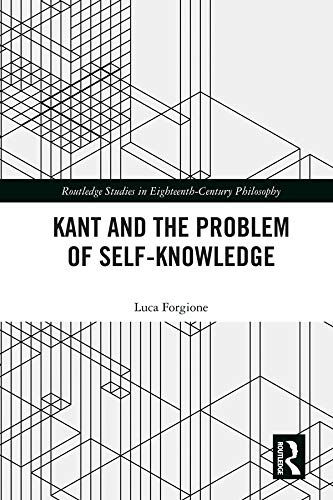 Kant and the Problem of Self-Knowledge (Routledge Studies in Eighteenth-Century Philosophy)