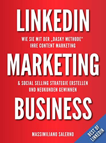 """LinkedIn Marketing Business: Wie Sie mit der """"DASKY Methode"""" Ihre Content Marketing & Social Selling Strategie erstellen und Neukunden gewinnen"""