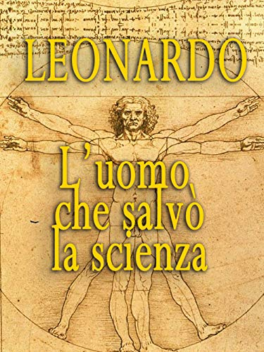 Leonardo - L'uomo Che Salvò La Scienza