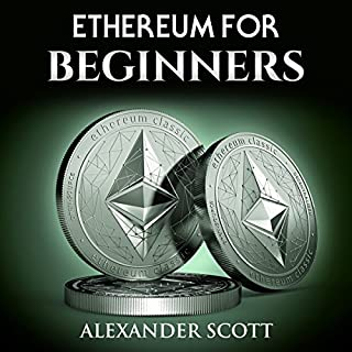 Ethereum for Beginners                   By:                                                                                                                                 Alexander Scott                               Narrated by:                                                                                                                                 Stephen Paul Aulridge Jr.                      Length: 32 mins     12 ratings     Overall 4.3