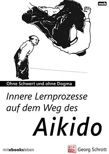 Innere Lernprozesse auf dem Weg des Aikido: Ohne Schwert und ohne Dogma