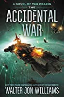 The Accidental War: A Novel (A Novel of the Praxis, 1)